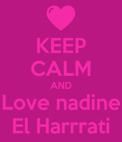 Poster: KEEP CALM AND Love nadine El Harrrati