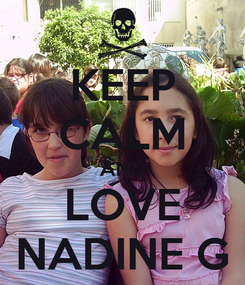 Poster: KEEP CALM AND LOVE NADINE G