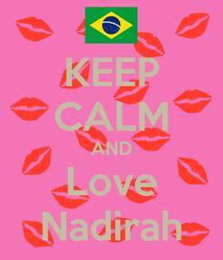 Poster: KEEP CALM AND Love Nadirah