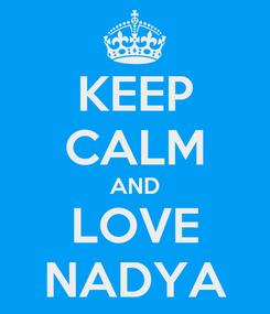 Poster: KEEP CALM AND LOVE NADYA