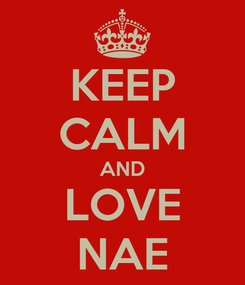 Poster: KEEP CALM AND LOVE NAE