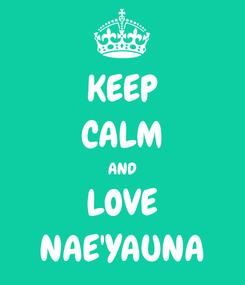 Poster: KEEP CALM AND LOVE NAE'YAUNA