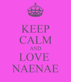 Poster: KEEP CALM AND LOVE  NAENAE