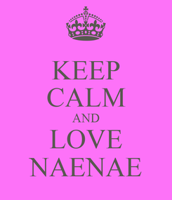 Poster: KEEP CALM AND LOVE NAENAE
