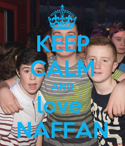 Poster: KEEP CALM AND love  NAFFAN