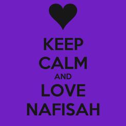 Poster: KEEP CALM AND LOVE NAFISAH