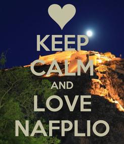 Poster: KEEP CALM AND LOVE NAFPLIO