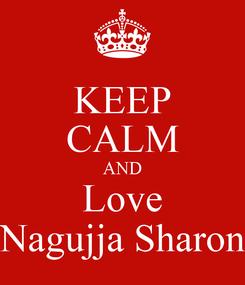 Poster: KEEP CALM AND Love Nagujja Sharon