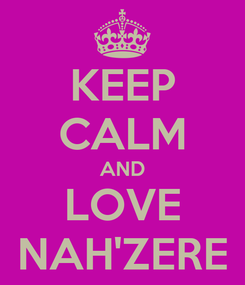 Poster: KEEP CALM AND LOVE NAH'ZERE