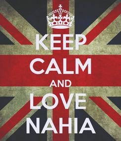 Poster: KEEP CALM AND LOVE  NAHIA