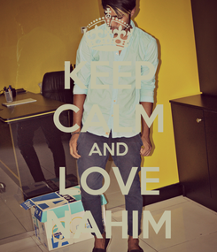 Poster: KEEP CALM AND LOVE NAHIM