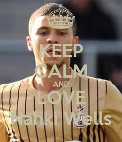 Poster: KEEP CALM AND LOVE Nahki Wells
