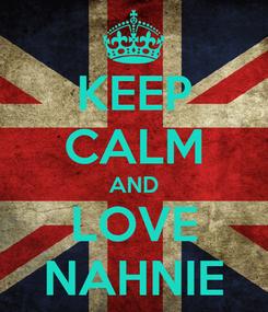 Poster: KEEP CALM AND LOVE NAHNIE