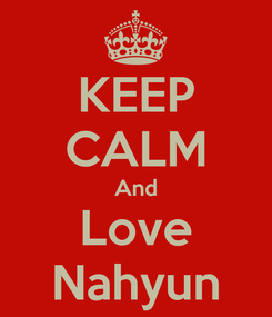 Poster: KEEP CALM And Love Nahyun