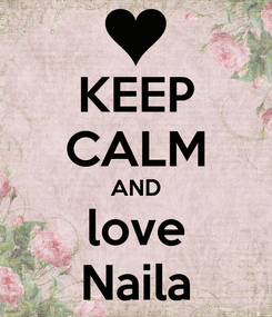 Poster: KEEP CALM AND love Naila