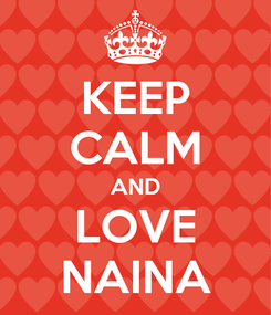 Poster: KEEP CALM AND LOVE NAINA