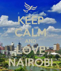 Poster: KEEP CALM AND LOVE NAIROBI