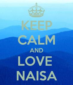 Poster: KEEP CALM AND LOVE  NAISA