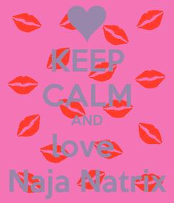 Poster: KEEP CALM AND love  Naja Natrix