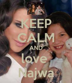 Poster: KEEP CALM AND love  Najwa