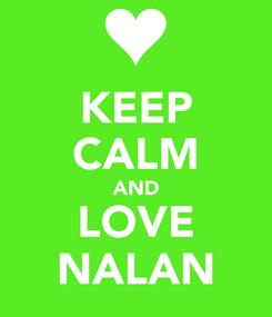 Poster: KEEP CALM AND LOVE NALAN