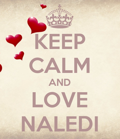 Poster: KEEP CALM AND LOVE NALEDI