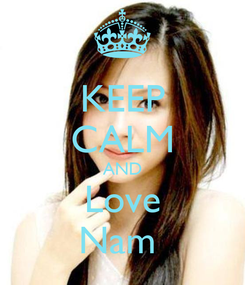 Poster: KEEP CALM AND Love Nam