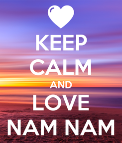Poster: KEEP CALM AND LOVE NAM NAM