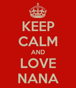 Poster: KEEP CALM AND LOVE NANA