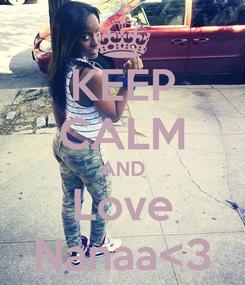 Poster: KEEP CALM AND Love Nanaa<3