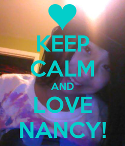 Poster: KEEP CALM AND LOVE NANCY!