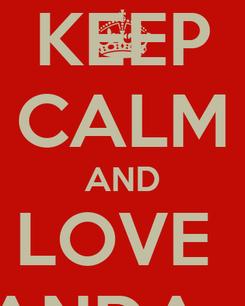 Poster: KEEP CALM AND LOVE  NANDA <3