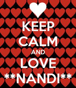 Poster: KEEP CALM AND LOVE **NANDI**