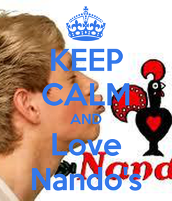 Poster: KEEP CALM AND Love Nando's