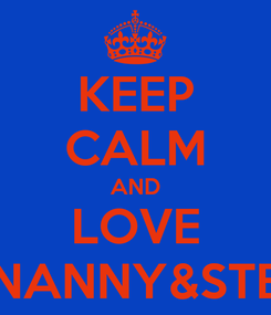 Poster: KEEP CALM AND LOVE NANNY&STE