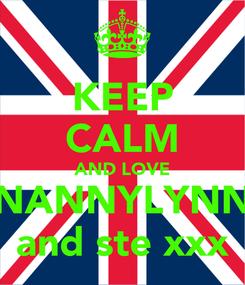 Poster: KEEP CALM AND LOVE NANNYLYNN and ste xxx