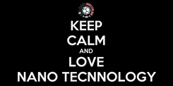 Poster: KEEP CALM AND LOVE NANO TECNNOLOGY