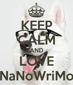 Poster: KEEP CALM AND LOVE NaNoWriMo