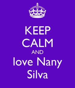 Poster: KEEP CALM AND love Nany Silva
