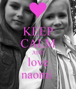 Poster: KEEP CALM AND love naomi