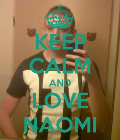 Poster: KEEP CALM AND LOVE NAOMI
