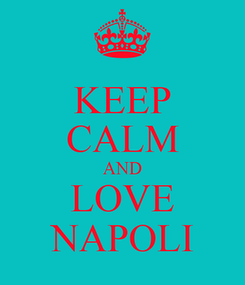 Poster: KEEP CALM AND LOVE NAPOLI