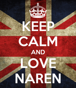 Poster: KEEP CALM AND LOVE NAREN