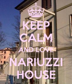 Poster: KEEP CALM AND LOVE NARIUZZI HOUSE