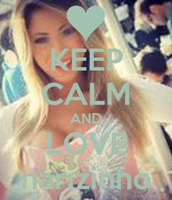 Poster: KEEP CALM AND LOVE narizinho