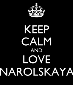 Poster: KEEP CALM AND LOVE NAROLSKAYA