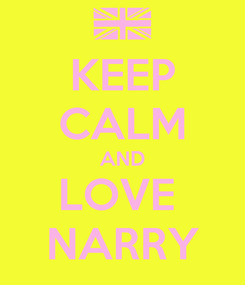 Poster: KEEP CALM AND LOVE  NARRY