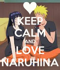 Poster: KEEP CALM AND LOVE NARUHINA