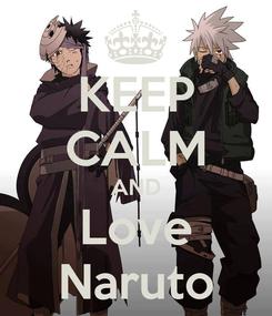 Poster: KEEP CALM AND Love Naruto