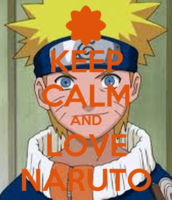 Poster: KEEP CALM AND LOVE NARUTO